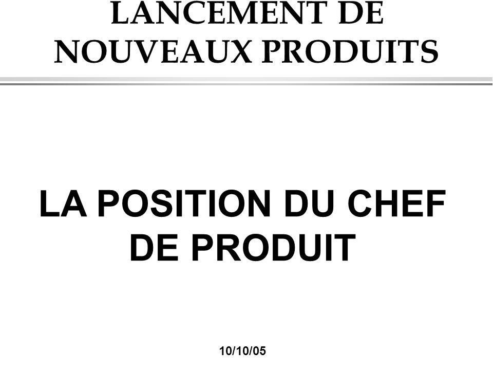 LANCEMENT DE NOUVEAUX PRODUITS LA POSITION DU CHEF DE PRODUIT 10/10/05