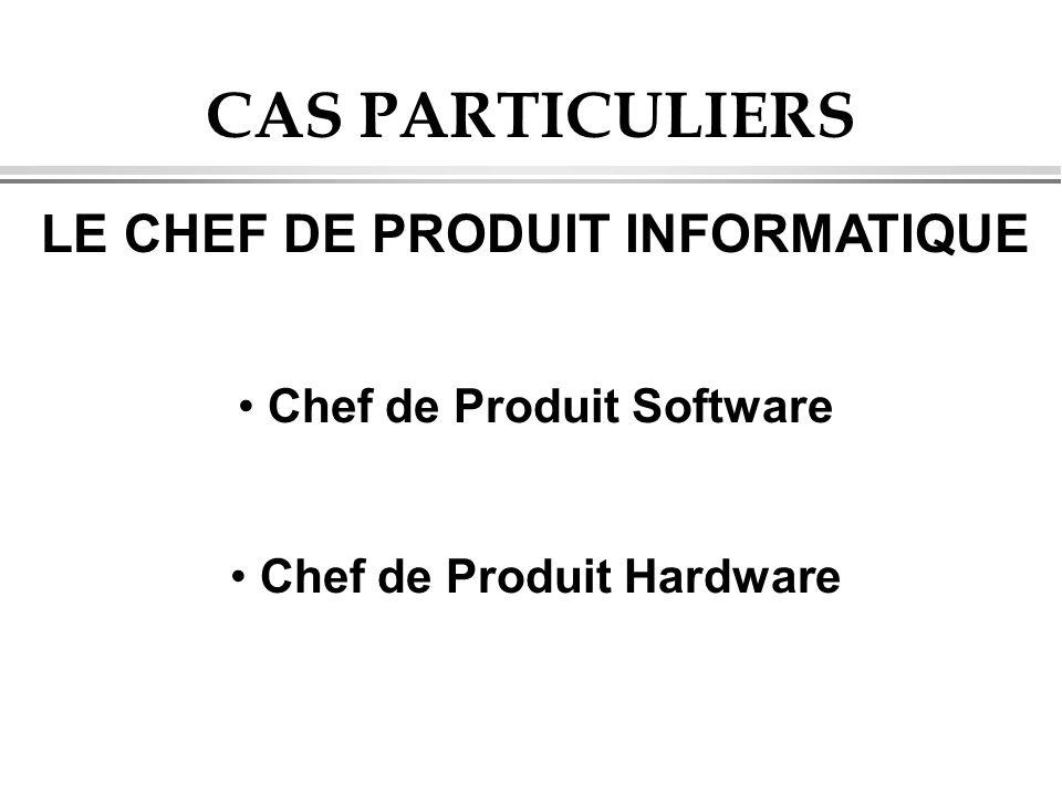 CAS PARTICULIERS LE CHEF DE PRODUIT INFORMATIQUE Chef de Produit Software Chef de Produit Hardware