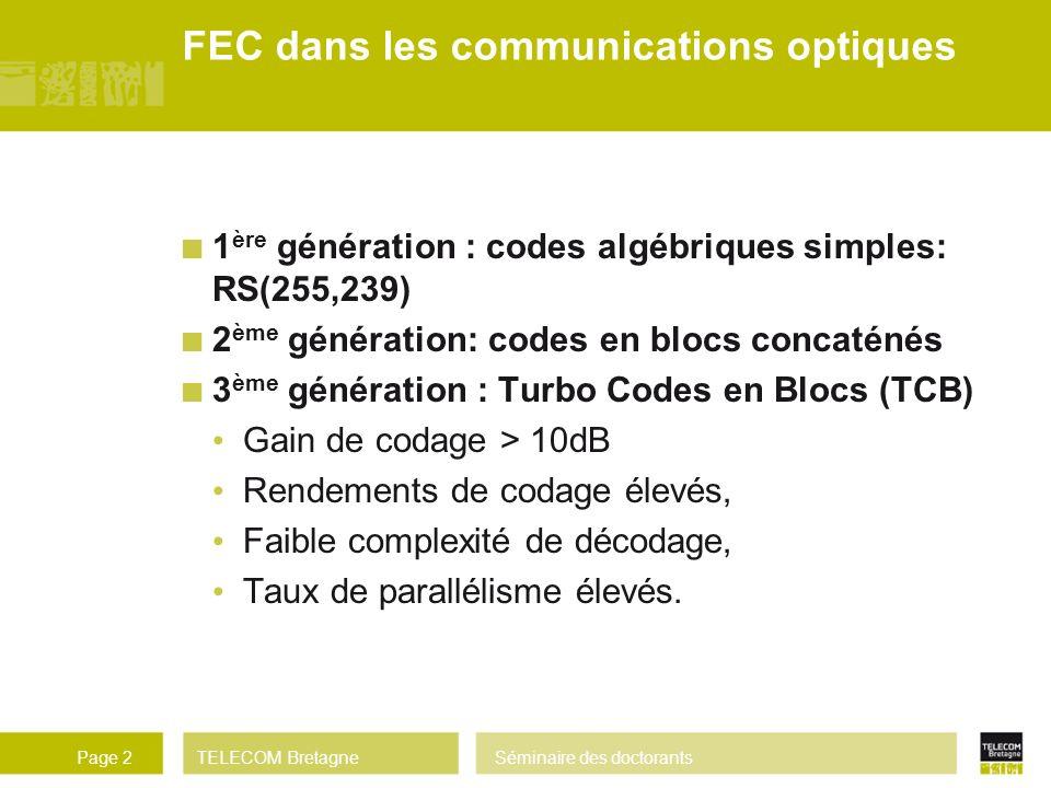 TELECOM BretagneSéminaire des doctorantsPage 2 1 ère génération : codes algébriques simples: RS(255,239) 2 ème génération: codes en blocs concaténés 3