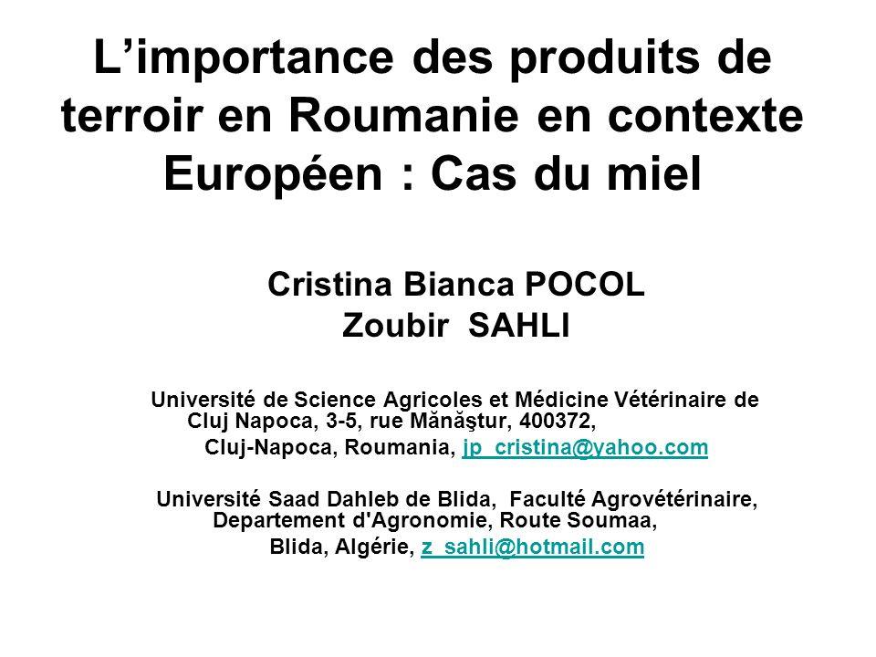 Limportance des produits de terroir en Roumanie en contexte Européen : Cas du miel Cristina Bianca POCOL Zoubir SAHLI Université de Science Agricoles