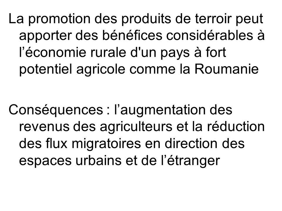 La promotion des produits de terroir peut apporter des bénéfices considérables à léconomie rurale d'un pays à fort potentiel agricole comme la Roumani