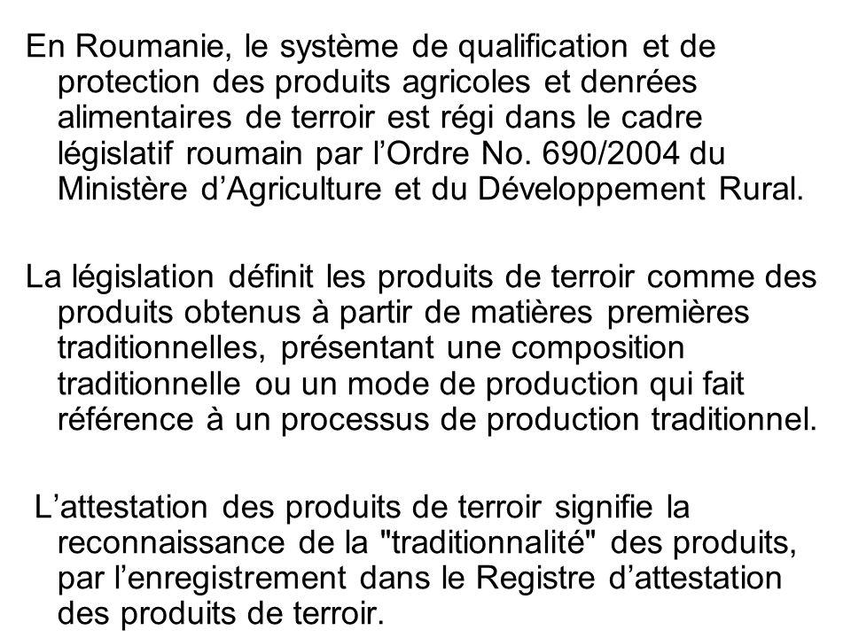 En Roumanie, le système de qualification et de protection des produits agricoles et denrées alimentaires de terroir est régi dans le cadre législatif