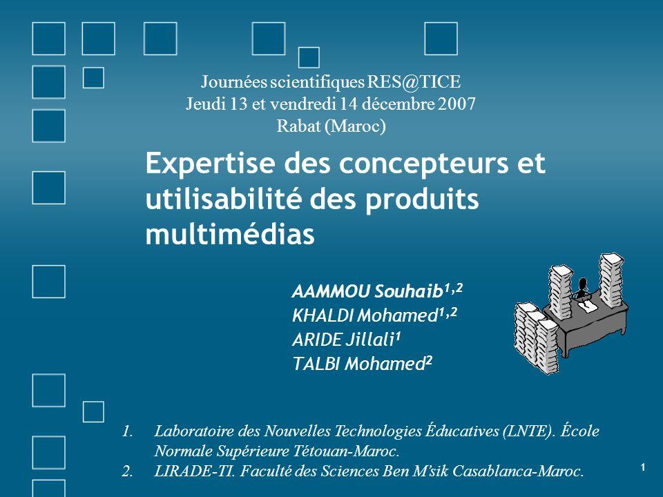 1 Expertise des concepteurs et utilisabilité des produits multimédias AAMMOU Souhaib 1,2 KHALDI Mohamed 1,2 ARIDE Jillali 1 TALBI Mohamed 2 1.Laborato