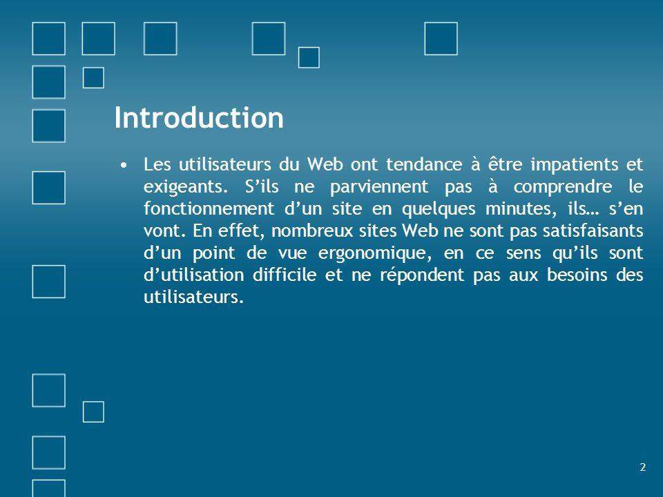 2 Introduction Les utilisateurs du Web ont tendance à être impatients et exigeants. Sils ne parviennent pas à comprendre le fonctionnement dun site en