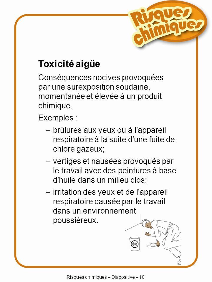 Risques chimiques – Diapositive – 11 Toxicité chronique Conséquences nocives provoquées par une exposition répétée à un produit chimique sur une longue période.