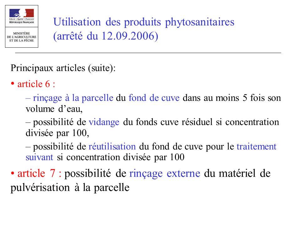Utilisation des produits phytosanitaires (arrêté du 12.09.2006) Principaux articles (suite): article 6 : – rinçage à la parcelle du fond de cuve dans