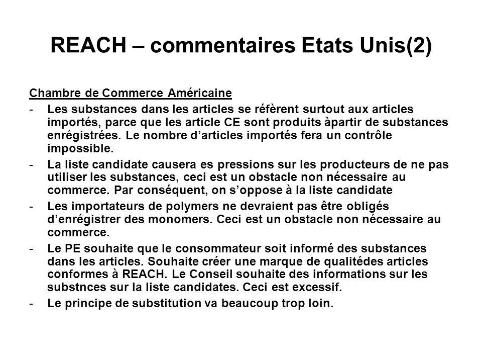 REACH – commentaires Etats Unis(2) Chambre de Commerce Américaine -Les substances dans les articles se réfèrent surtout aux articles importés, parce que les article CE sont produits àpartir de substances enrégistrées.