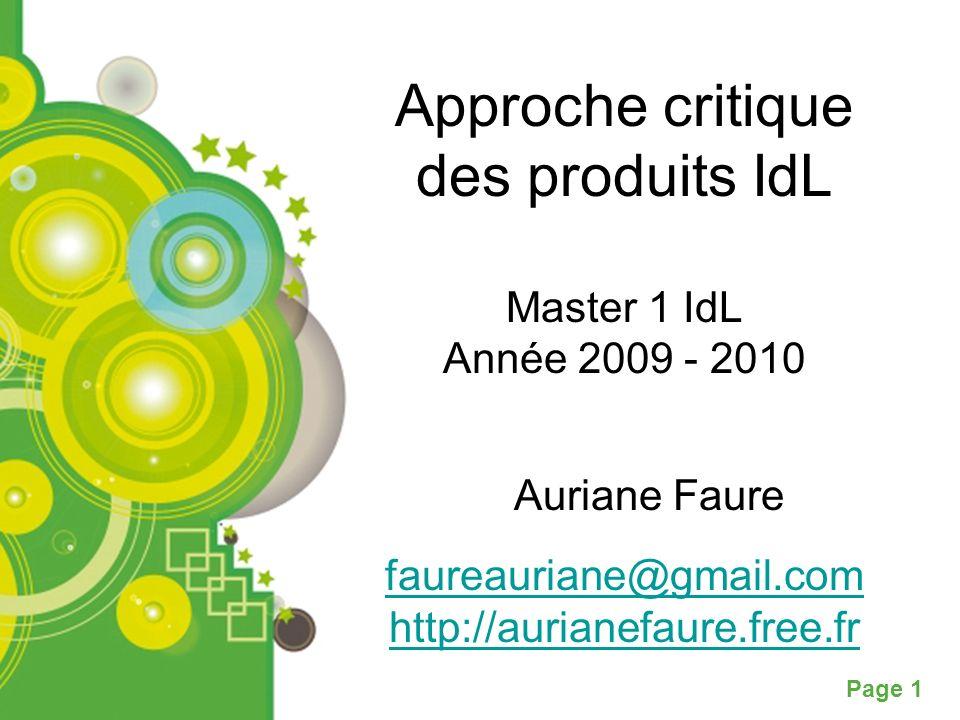 Page 1 Approche critique des produits IdL Master 1 IdL Année 2009 - 2010 faureauriane@gmail.com http://aurianefaure.free.fr Auriane Faure