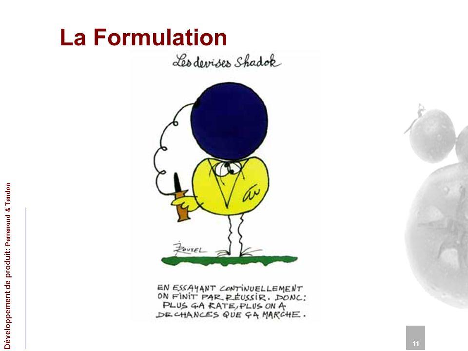 La Formulation 11 Développement de produit: Perrenoud & Tendon