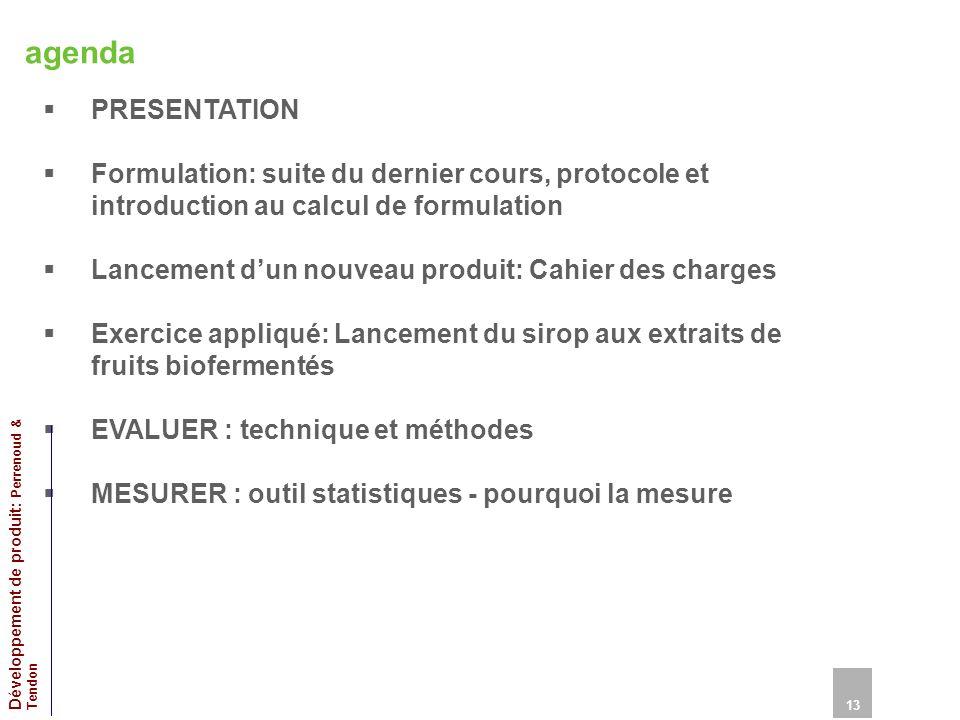agenda PRESENTATION Formulation: suite du dernier cours, protocole et introduction au calcul de formulation Lancement dun nouveau produit: Cahier des