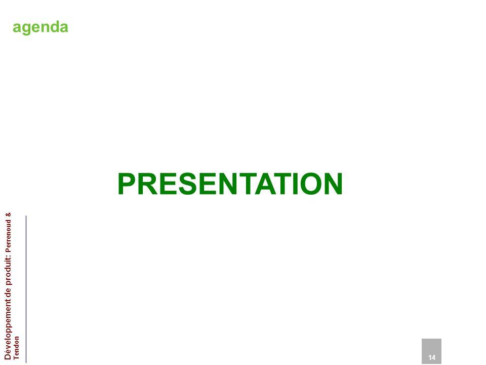 agenda PRESENTATION 14 Développement de produit: Perrenoud & Tendon