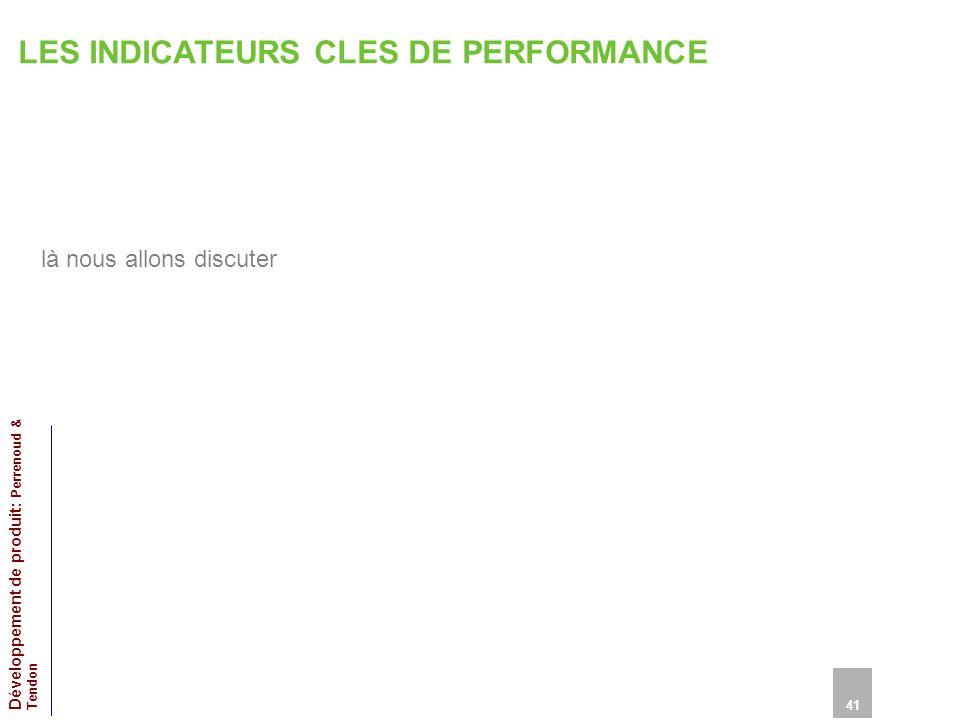 LES INDICATEURS CLES DE PERFORMANCE là nous allons discuter 41 Développement de produit: Perrenoud & Tendon