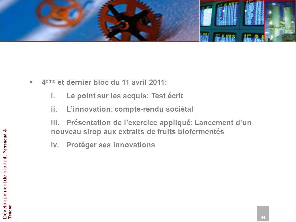 44 Développement de produit: Perrenoud & Tendon 4 ème et dernier bloc du 11 avril 2011: i.Le point sur les acquis: Test écrit ii.Linnovation: compte-r