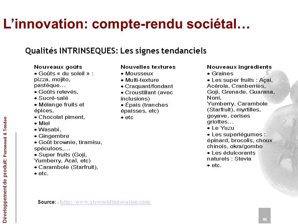 Linnovation: compte-rendu sociétal… 46 Développement de produit: Perrenoud & Tendon Source: - http://www.xtcworldinnovation.com/ http://www.xtcworldinnovation.com/ Qualités INTRINSEQUES: Les signes tendanciels
