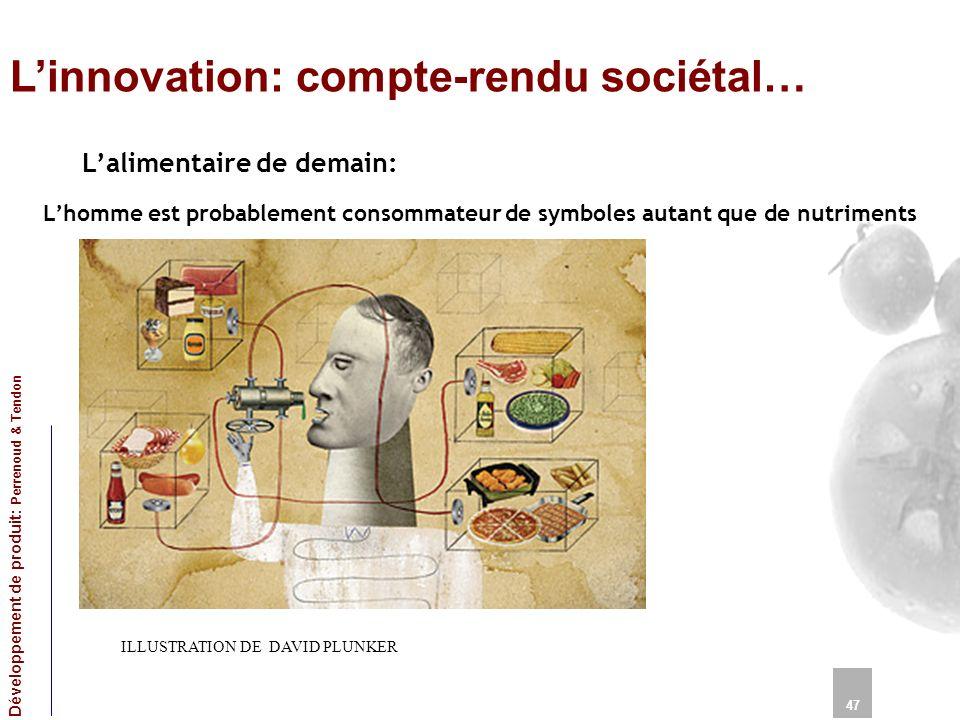 Linnovation: compte-rendu sociétal… 47 Développement de produit: Perrenoud & Tendon ILLUSTRATION DE DAVID PLUNKER Lalimentaire de demain: Lhomme est p