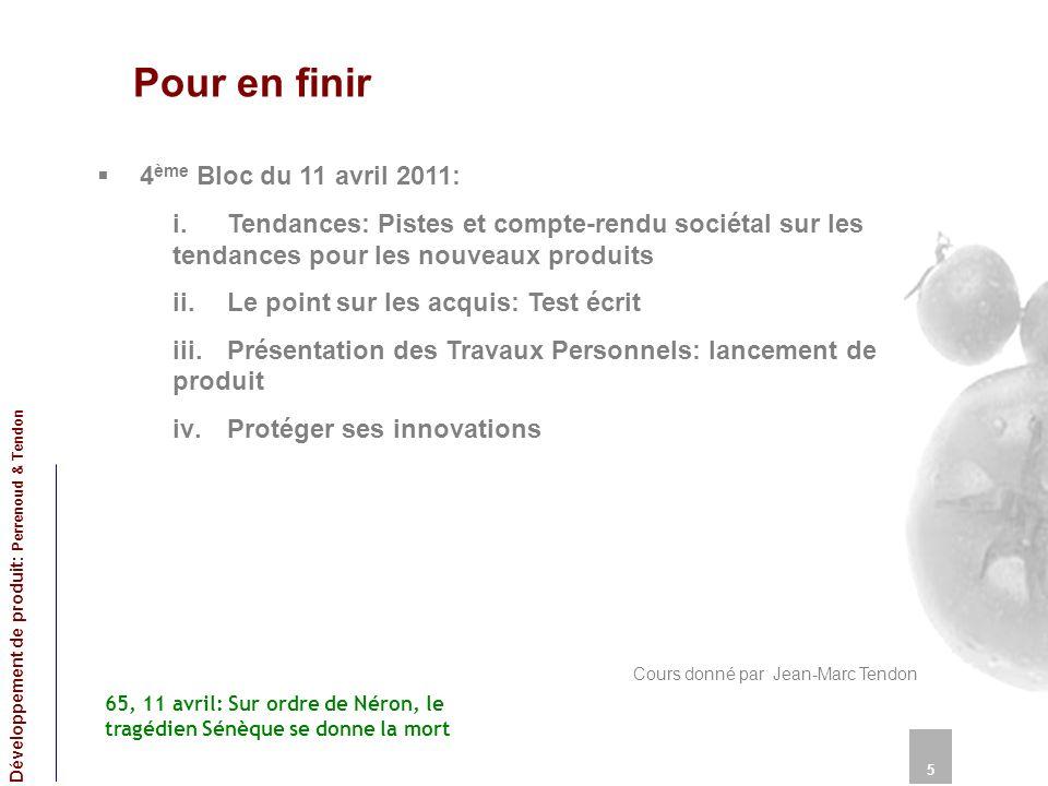 Pour en finir 4 ème Bloc du 11 avril 2011: i.Tendances: Pistes et compte-rendu sociétal sur les tendances pour les nouveaux produits ii.Le point sur l