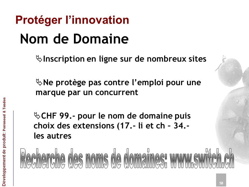 Protéger linnovation Nom de Domaine 58 Développement de produit: Perrenoud & Tendon Inscription en ligne sur de nombreux sites Ne protège pas contre l