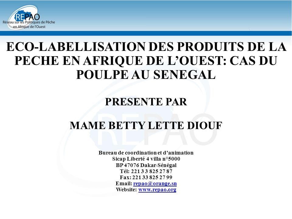 ECO-LABELlISATION DES PRODUITS DE LA PECHE EN AFRIQUE DE LOUEST: CAS DU POULPE AU SENEGAL SOMMAIRE I- Contexte des produits de la pêche en Afrique de louest II- Définition et rôle de léco-labéllisation III- Avantages de léco-labéllisation par rapport au produit de la pêche IV-Contraintes: préalables à léco-labéllisation des produits de la pêche V- Faisabilité de léco-labéllisation: Exemple concret sur le Poulpe au Sénégal (Pointe Sarène et Nianing)