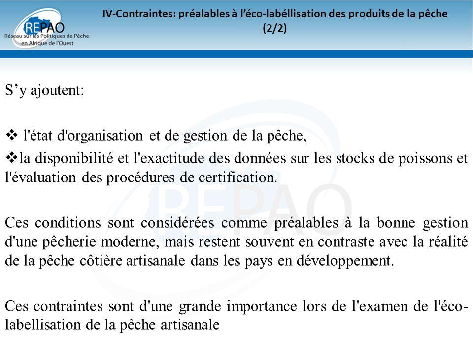 IV-Contraintes: préalables à léco-labéllisation des produits de la pêche (2/2) Sy ajoutent: l'état d'organisation et de gestion de la pêche, la dispon