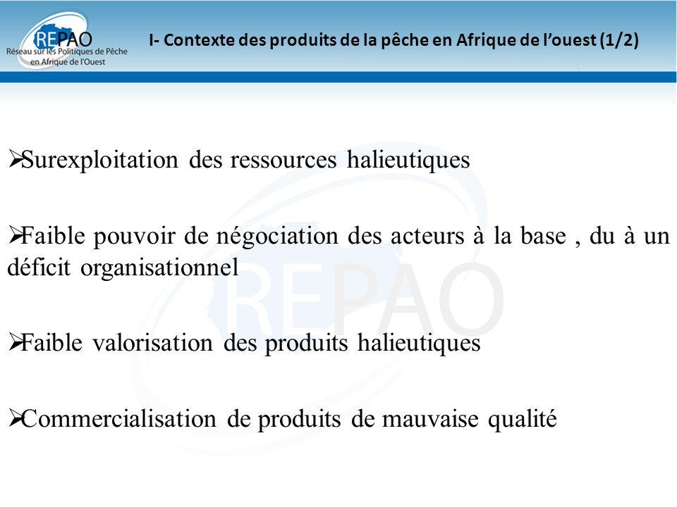 I- Contexte des produits de la pêche en Afrique de louest (2/2) Commercialisation de produits de mauvaise qualité Accroissement de la démande extérieure en produits halieutiques et exigence des consommateurs de plus en plus sur le caractère écologique des produits (traçabilité)