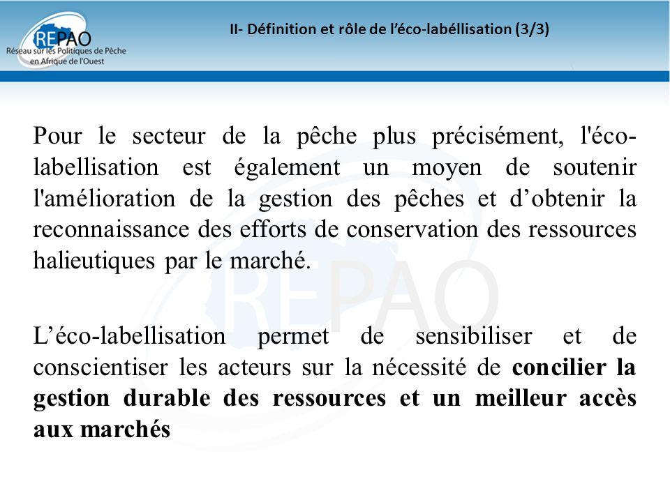 II- Définition et rôle de léco-labéllisation (3/3) Pour le secteur de la pêche plus précisément, l'éco- labellisation est également un moyen de souten