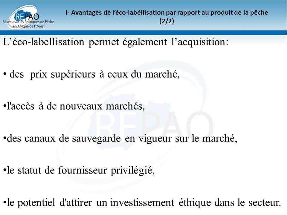 I- Avantages de léco-labéllisation par rapport au produit de la pêche (2/2) Léco-labellisation permet également lacquisition: des prix supérieurs à ce