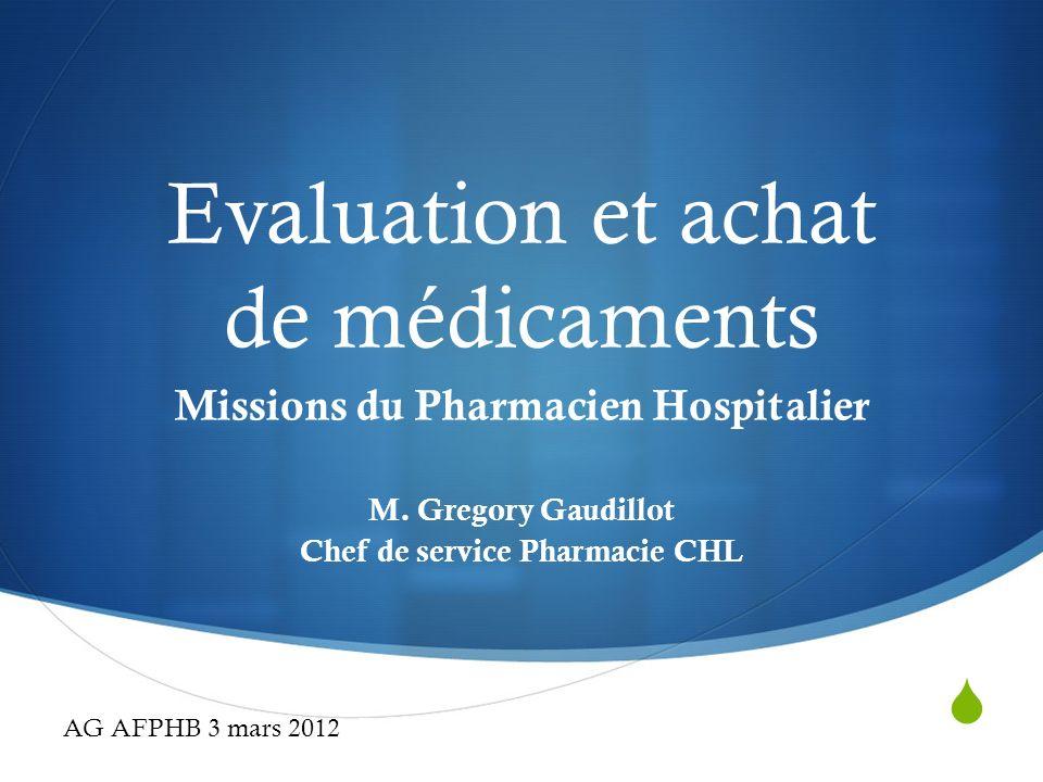 Evaluation et achat de médicaments Missions du Pharmacien Hospitalier M. Gregory Gaudillot Chef de service Pharmacie CHL AG AFPHB 3 mars 2012