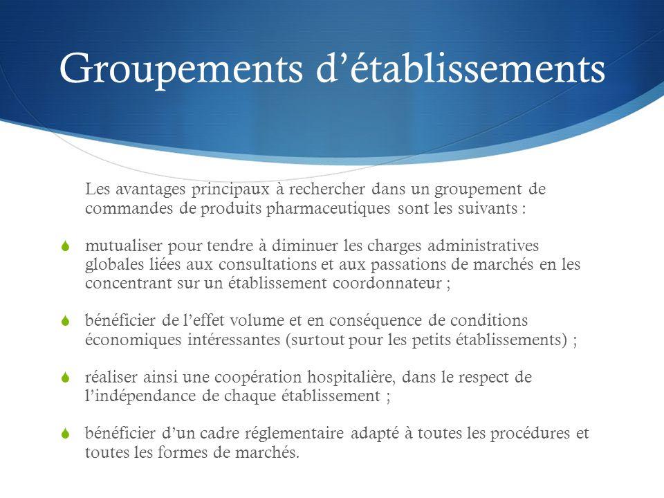 Groupements détablissements Les avantages principaux à rechercher dans un groupement de commandes de produits pharmaceutiques sont les suivants : mutu