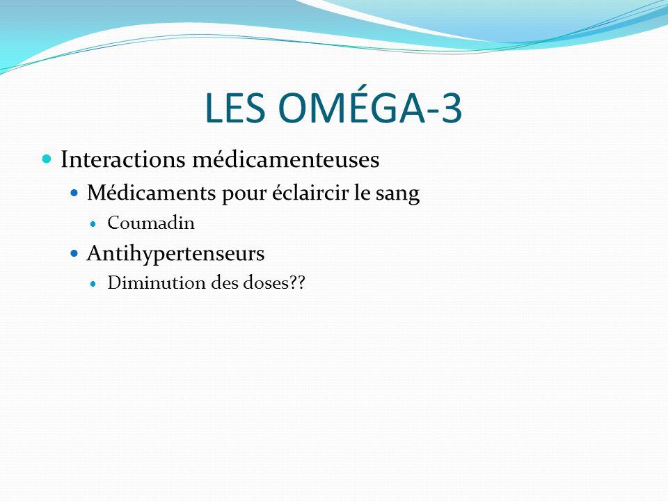 LES OMÉGA-3 Interactions médicamenteuses Médicaments pour éclaircir le sang Coumadin Antihypertenseurs Diminution des doses??