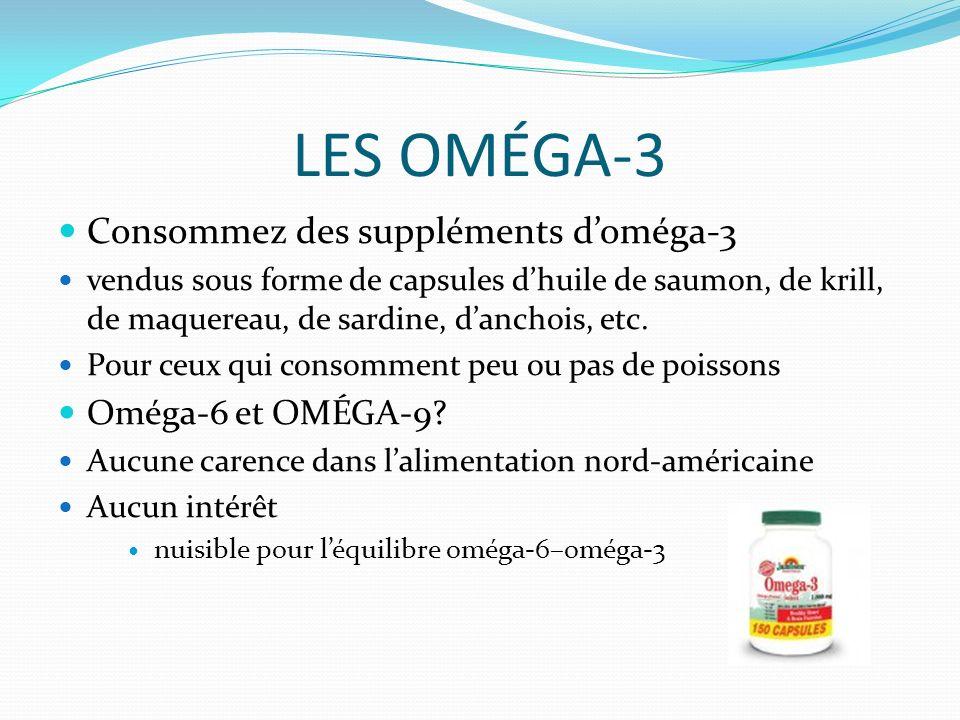 LES OMÉGA-3 Consommez des suppléments doméga-3 vendus sous forme de capsules dhuile de saumon, de krill, de maquereau, de sardine, danchois, etc.