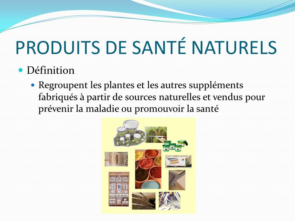 PRODUITS DE SANTÉ NATURELS Définition Regroupent les plantes et les autres suppléments fabriqués à partir de sources naturelles et vendus pour prévenir la maladie ou promouvoir la santé