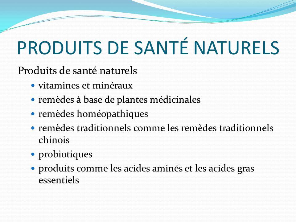 PRODUITS DE SANTÉ NATURELS Produits de santé naturels vitamines et minéraux remèdes à base de plantes médicinales remèdes homéopathiques remèdes traditionnels comme les remèdes traditionnels chinois probiotiques produits comme les acides aminés et les acides gras essentiels