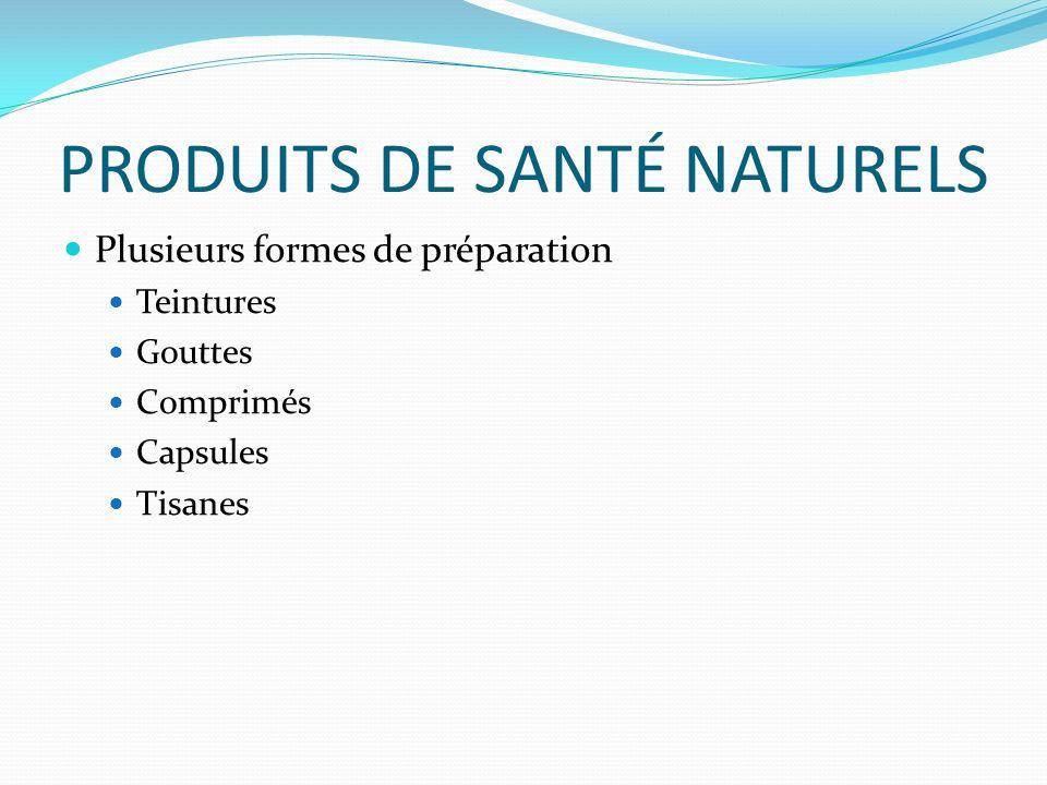 PRODUITS DE SANTÉ NATURELS Plusieurs formes de préparation Teintures Gouttes Comprimés Capsules Tisanes