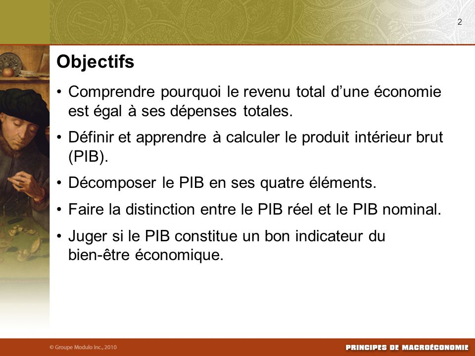 Comprendre pourquoi le revenu total dune économie est égal à ses dépenses totales. Définir et apprendre à calculer le produit intérieur brut (PIB). Dé