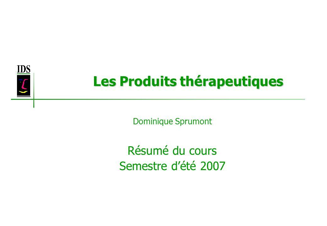 Les Produits thérapeutiques Dominique Sprumont Résumé du cours Semestre dété 2007