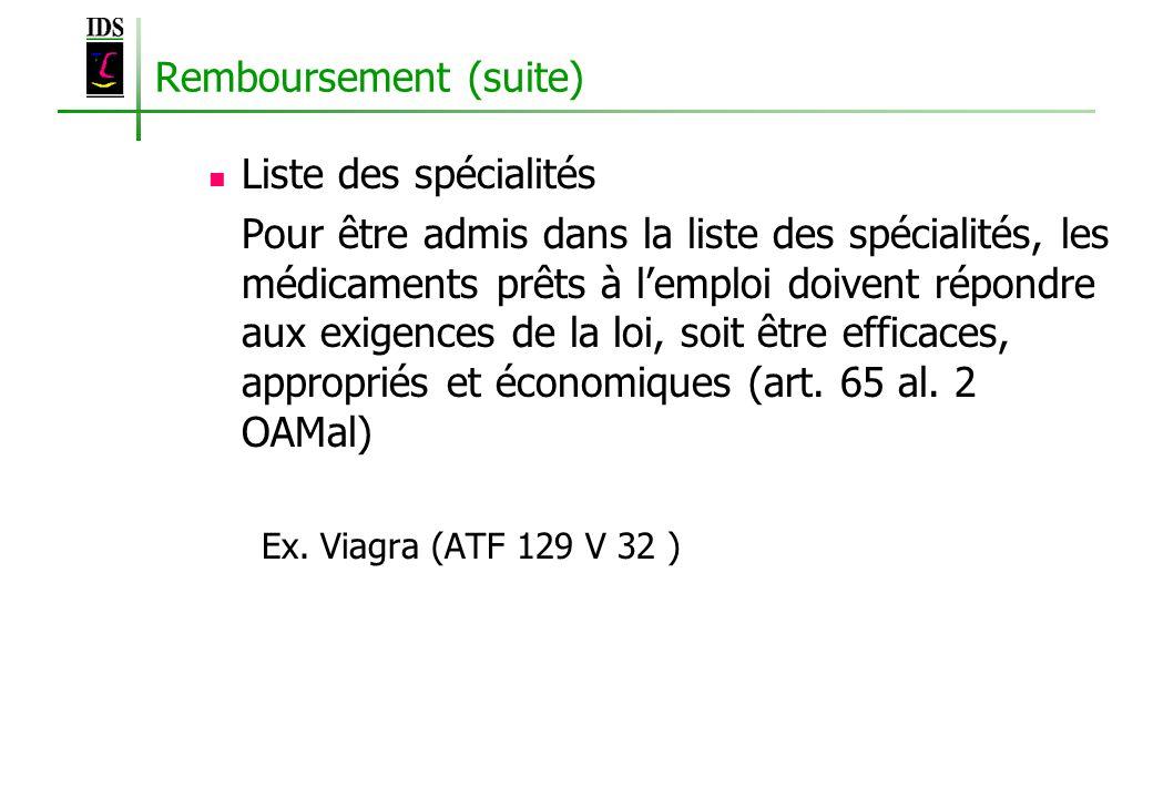 Remboursement (suite) Liste des spécialités Pour être admis dans la liste des spécialités, les médicaments prêts à lemploi doivent répondre aux exigen