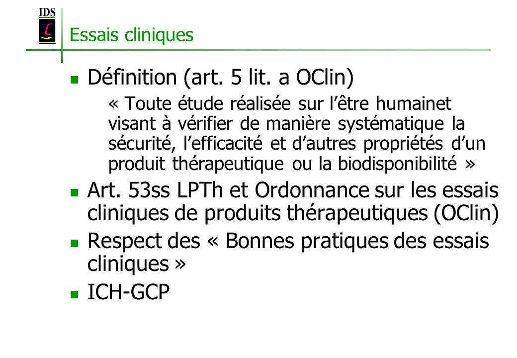 Essais cliniques Définition (art. 5 lit. a OClin) « Toute étude réalisée sur lêtre humainet visant à vérifier de manière systématique la sécurité, lef