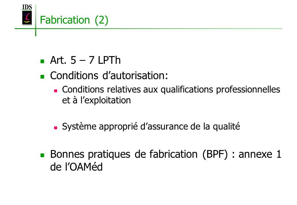 Fabrication (2) Art. 5 – 7 LPTh Conditions dautorisation: Conditions relatives aux qualifications professionnelles et à lexploitation Système appropri