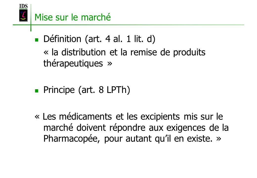 Mise sur le marché Définition (art. 4 al. 1 lit. d) « la distribution et la remise de produits thérapeutiques » Principe (art. 8 LPTh) « Les médicamen