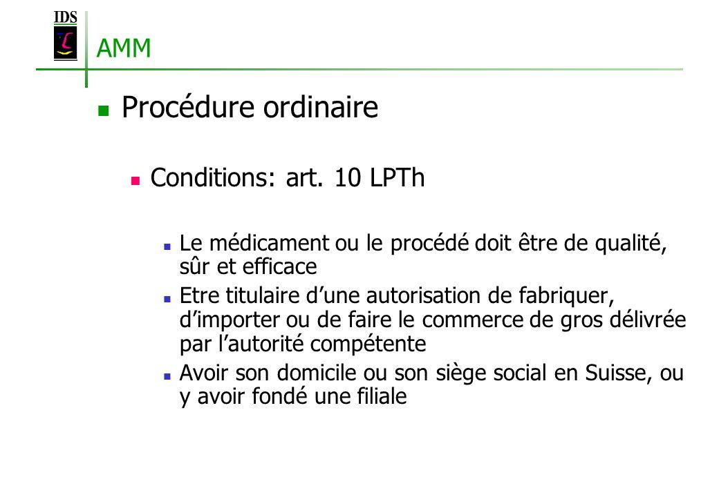 AMM Procédure ordinaire Conditions: art. 10 LPTh Le médicament ou le procédé doit être de qualité, sûr et efficace Etre titulaire dune autorisation de