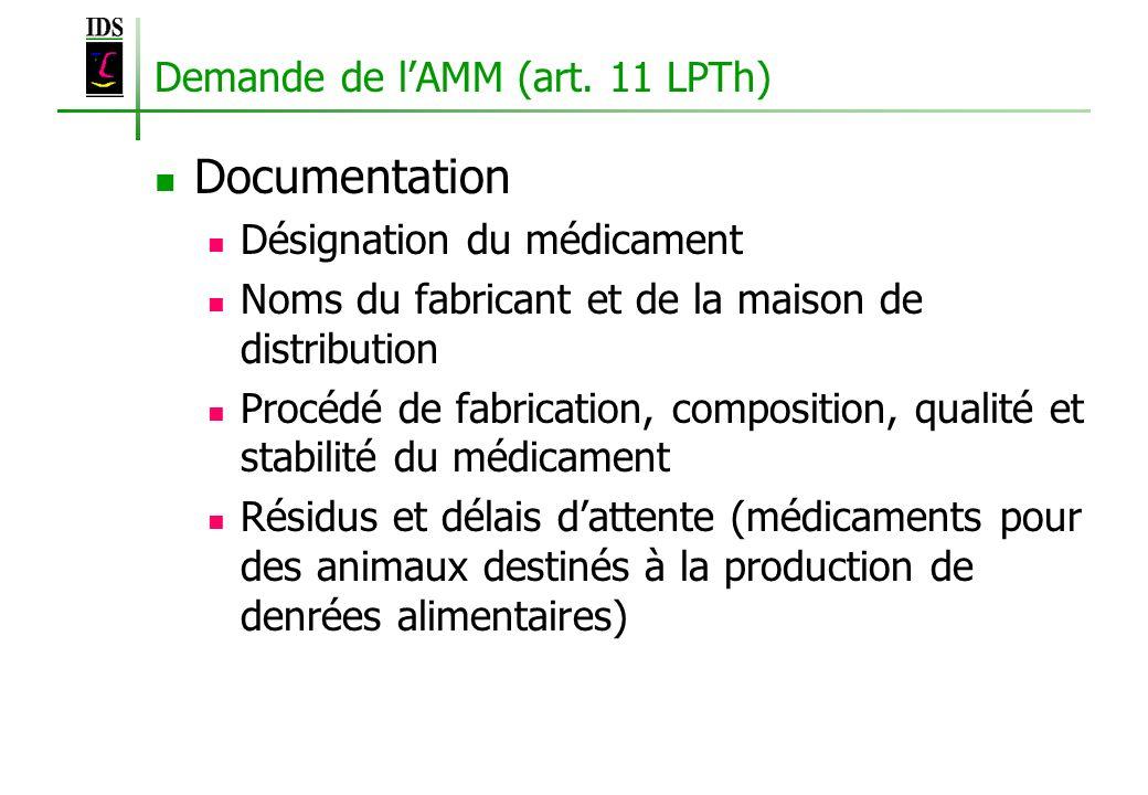 Demande de lAMM (art. 11 LPTh) Documentation Désignation du médicament Noms du fabricant et de la maison de distribution Procédé de fabrication, compo