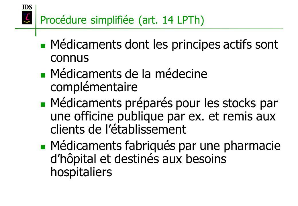 Procédure simplifiée (art. 14 LPTh) Médicaments dont les principes actifs sont connus Médicaments de la médecine complémentaire Médicaments préparés p