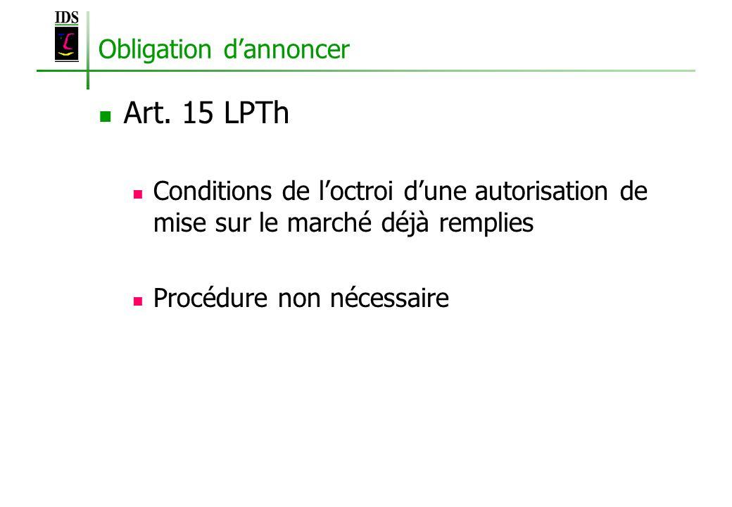 Obligation dannoncer Art. 15 LPTh Conditions de loctroi dune autorisation de mise sur le marché déjà remplies Procédure non nécessaire