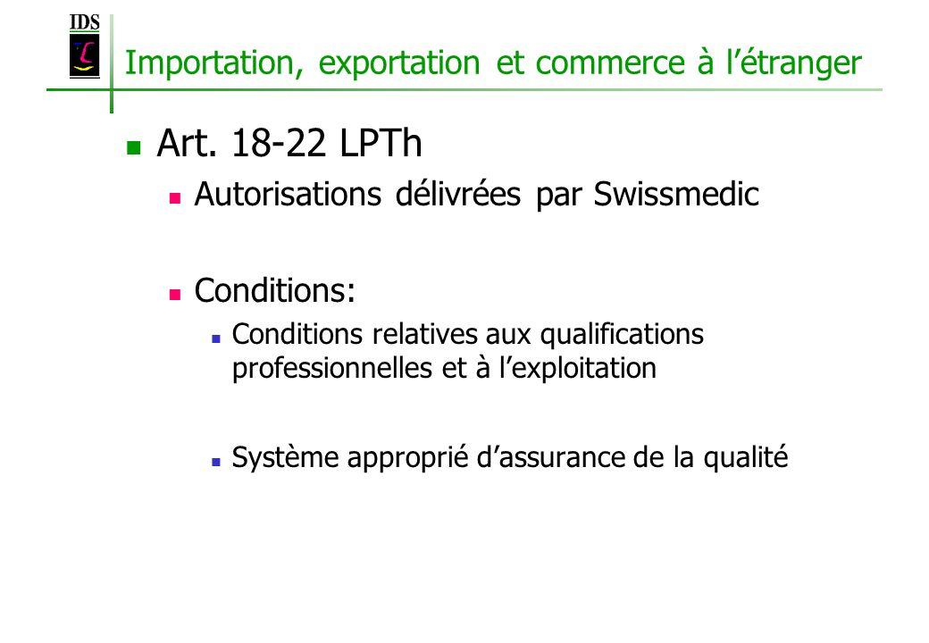 Importation, exportation et commerce à létranger Art. 18-22 LPTh Autorisations délivrées par Swissmedic Conditions: Conditions relatives aux qualifica