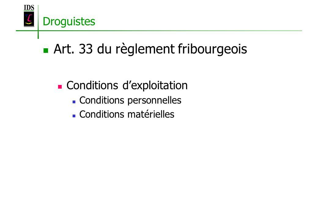 Droguistes Art. 33 du règlement fribourgeois Conditions dexploitation Conditions personnelles Conditions matérielles