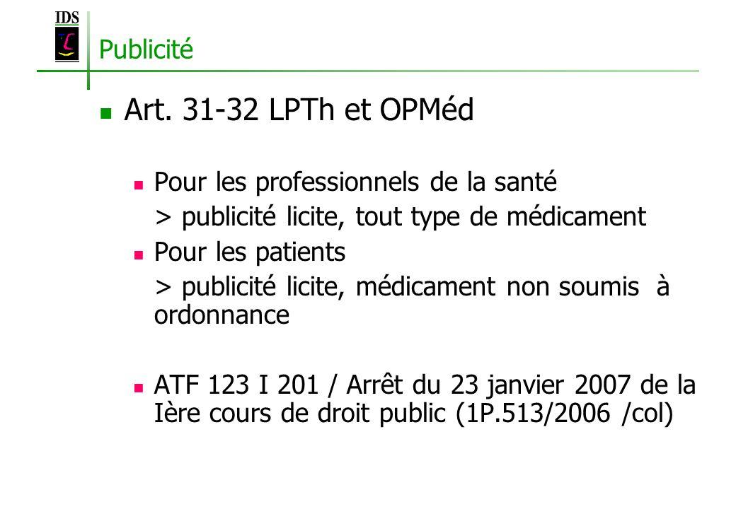 Publicité Art. 31-32 LPTh et OPMéd Pour les professionnels de la santé > publicité licite, tout type de médicament Pour les patients > publicité licit
