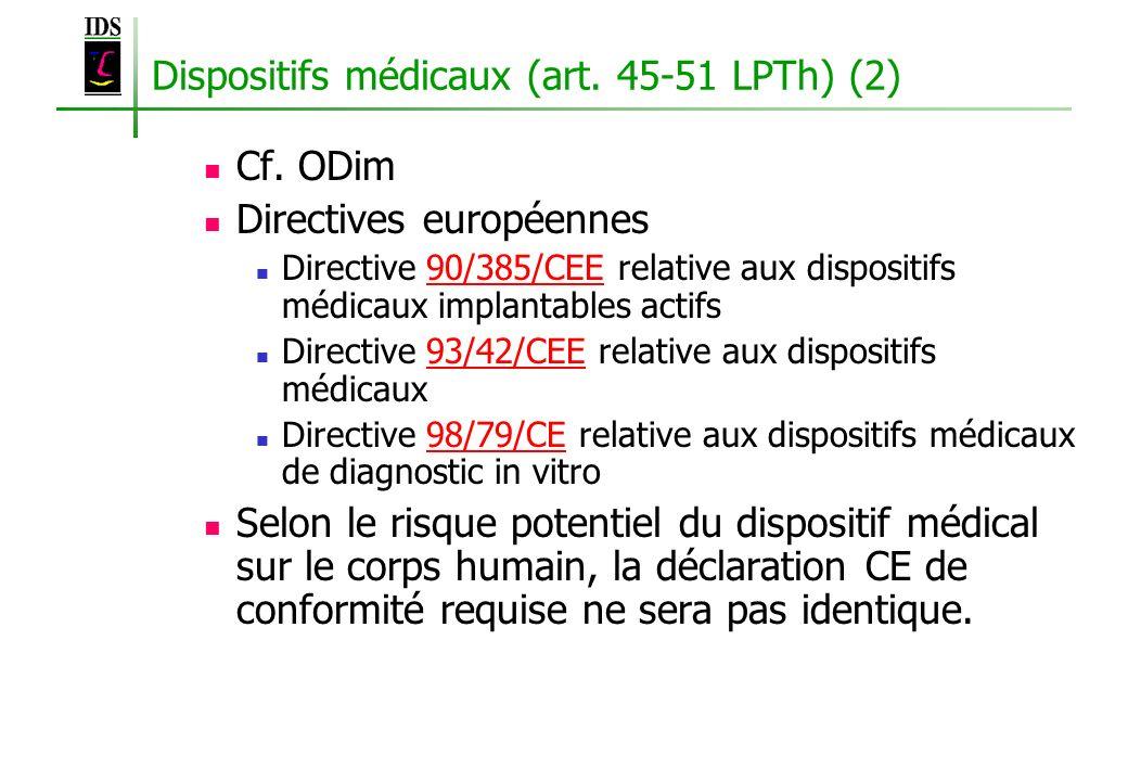 Dispositifs médicaux (art. 45-51 LPTh) (2) Cf. ODim Directives européennes Directive 90/385/CEE relative aux dispositifs médicaux implantables actifs9