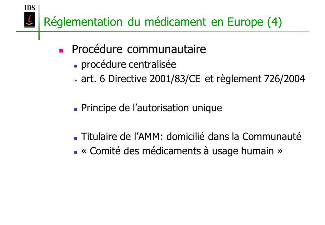Réglementation du médicament en Europe (4) Procédure communautaire procédure centralisée art. 6 Directive 2001/83/CE et règlement 726/2004 Principe de