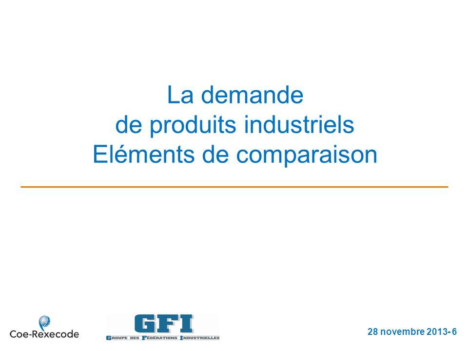La demande de produits industriels Eléments de comparaison 28 novembre 2013- 6