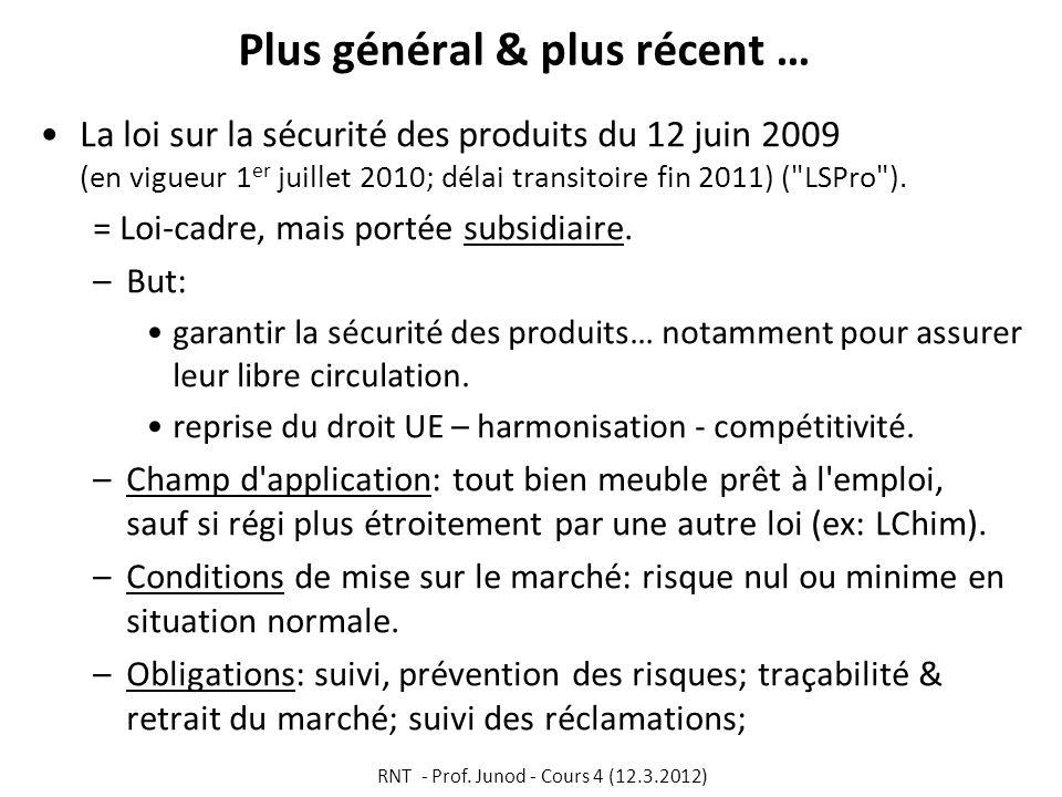 Plus général & plus récent … La loi sur la sécurité des produits du 12 juin 2009 (en vigueur 1 er juillet 2010; délai transitoire fin 2011) (